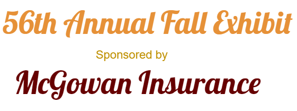56th Annual Fall Exhibit - Sponsored by McGowan Insurance